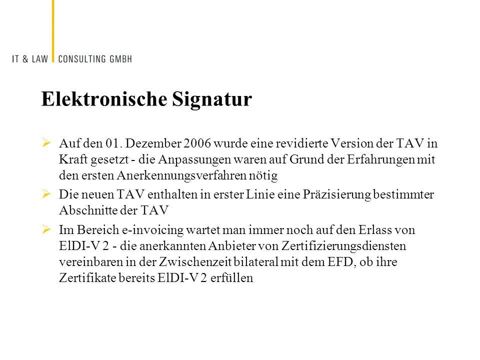Elektronische Signatur Auf den 01. Dezember 2006 wurde eine revidierte Version der TAV in Kraft gesetzt - die Anpassungen waren auf Grund der Erfahrun
