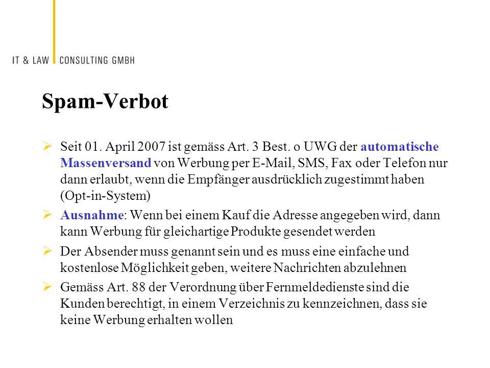 Spam-Verbot Seit 01. April 2007 ist gemäss Art. 3 Best. o UWG der automatische Massenversand von Werbung per E-Mail, SMS, Fax oder Telefon nur dann er