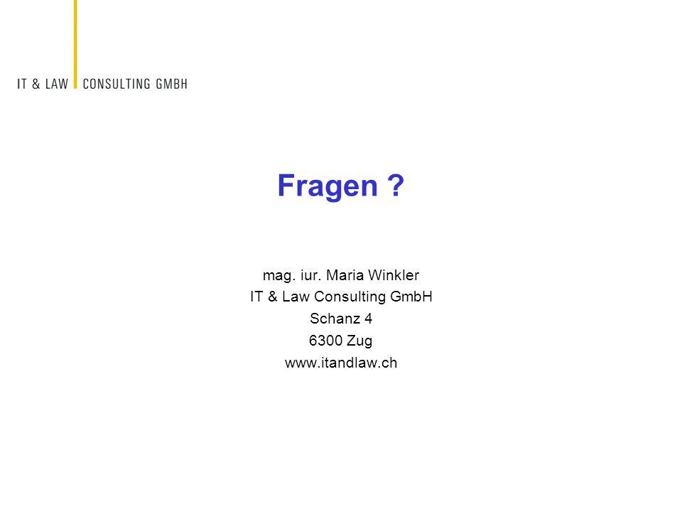 Fragen ? mag. iur. Maria Winkler IT & Law Consulting GmbH Schanz 4 6300 Zug www.itandlaw.ch