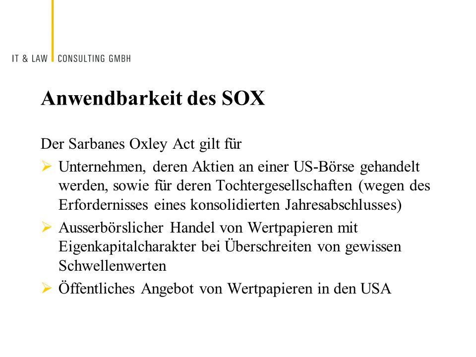 Anwendbarkeit des SOX Der Sarbanes Oxley Act gilt für Unternehmen, deren Aktien an einer US-Börse gehandelt werden, sowie für deren Tochtergesellschaf