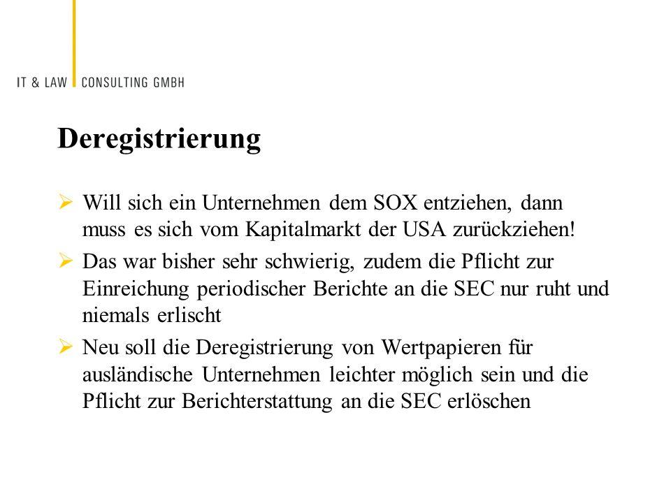 Deregistrierung Will sich ein Unternehmen dem SOX entziehen, dann muss es sich vom Kapitalmarkt der USA zurückziehen! Das war bisher sehr schwierig, z