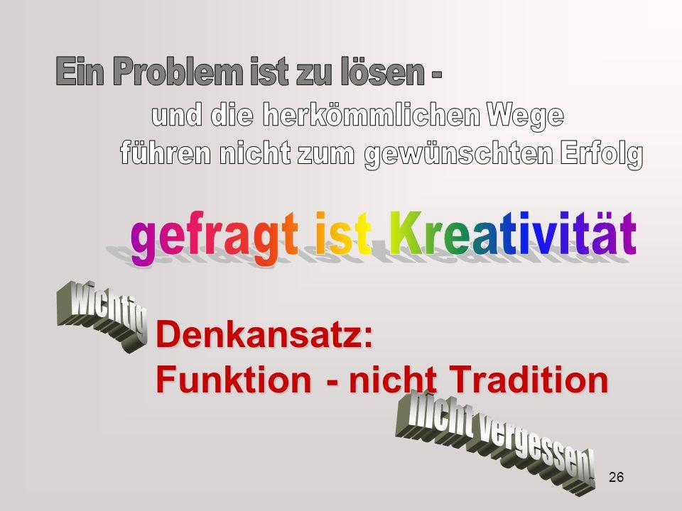 26 Denkansatz: Funktion - nicht Tradition
