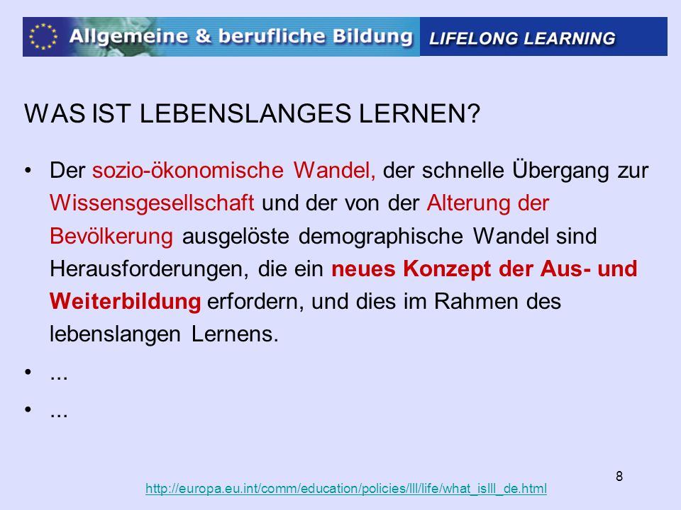 9 http://europa.eu.int/comm/education/policies/lll/life/what_islll_de.html WAS IST LEBENSLANGES LERNEN.
