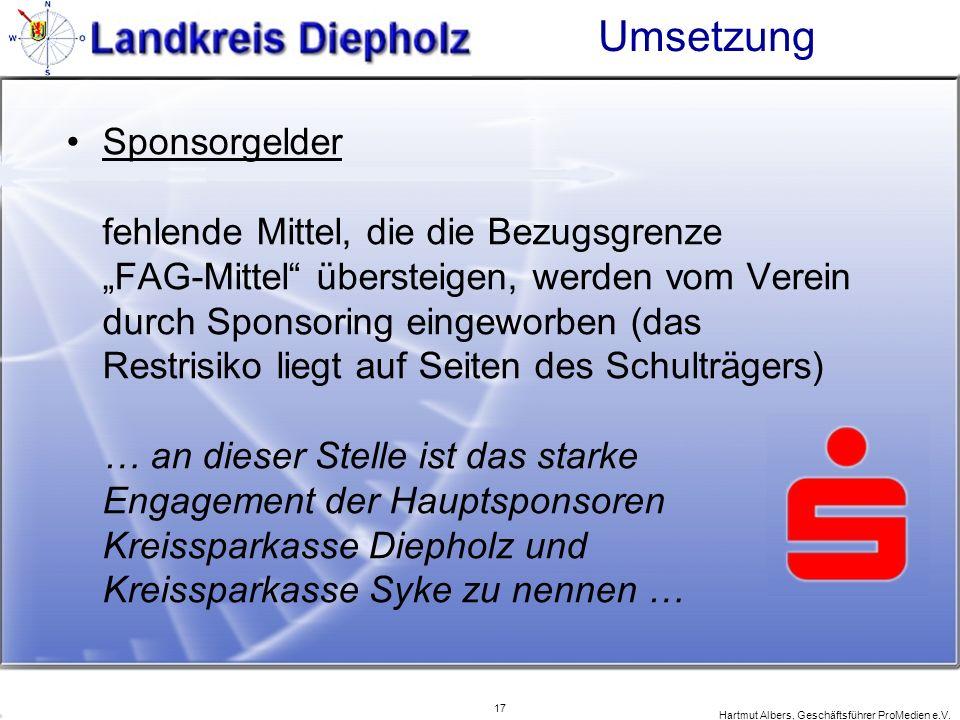 17 Hartmut Albers, Geschäftsführer ProMedien e.V. Umsetzung Sponsorgelder fehlende Mittel, die die Bezugsgrenze FAG-Mittel übersteigen, werden vom Ver