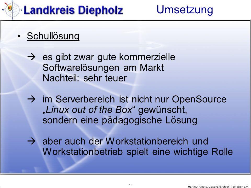 18 Hartmut Albers, Geschäftsführer ProMedien e.V. Umsetzung Schullösung es gibt zwar gute kommerzielle Softwarelösungen am Markt Nachteil: sehr teuer