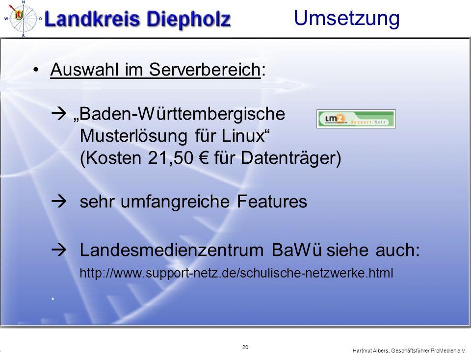 20 Hartmut Albers, Geschäftsführer ProMedien e.V. Umsetzung Auswahl im Serverbereich: Baden-Württembergische Musterlösung für Linux (Kosten 21,50 für