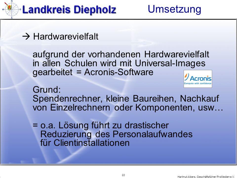 22 Hartmut Albers, Geschäftsführer ProMedien e.V. Umsetzung Hardwarevielfalt aufgrund der vorhandenen Hardwarevielfalt in allen Schulen wird mit Unive