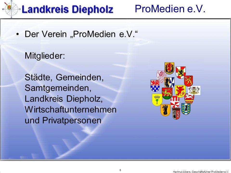 5 Hartmut Albers, Geschäftsführer ProMedien e.V. ProMedien e.V. Der Verein ProMedien e.V. Mitglieder: Städte, Gemeinden, Samtgemeinden, Landkreis Diep
