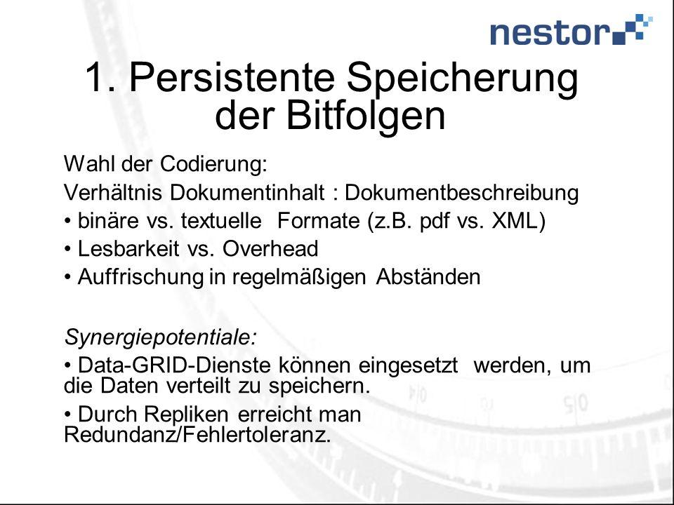 1. Persistente Speicherung der Bitfolgen Wahl der Codierung: Verhältnis Dokumentinhalt : Dokumentbeschreibung binäre vs. textuelle Formate (z.B. pdf v