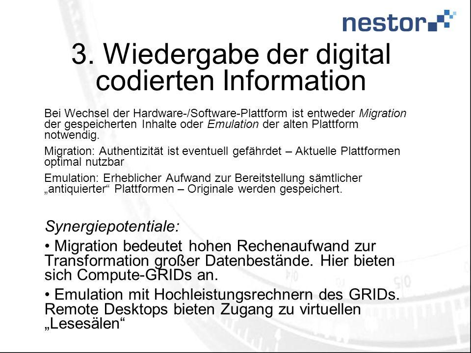 3. Wiedergabe der digital codierten Information Bei Wechsel der Hardware-/Software-Plattform ist entweder Migration der gespeicherten Inhalte oder Emu