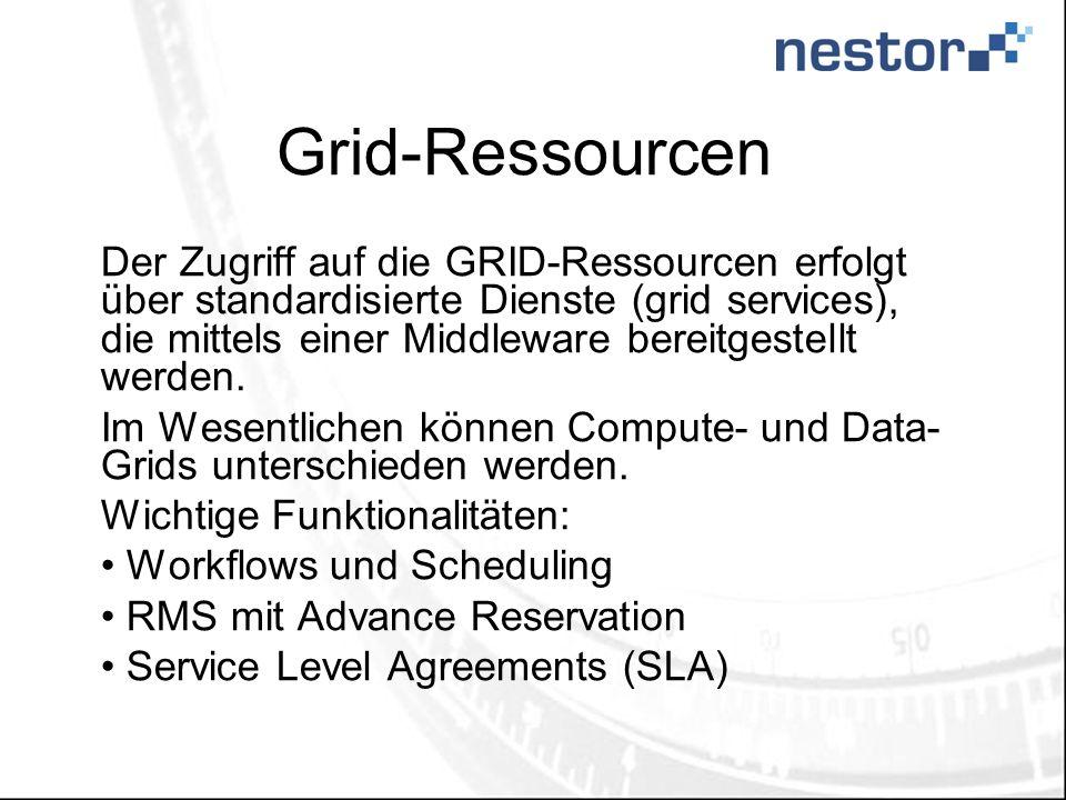 Grid-Ressourcen Der Zugriff auf die GRID-Ressourcen erfolgt über standardisierte Dienste (grid services), die mittels einer Middleware bereitgestellt werden.
