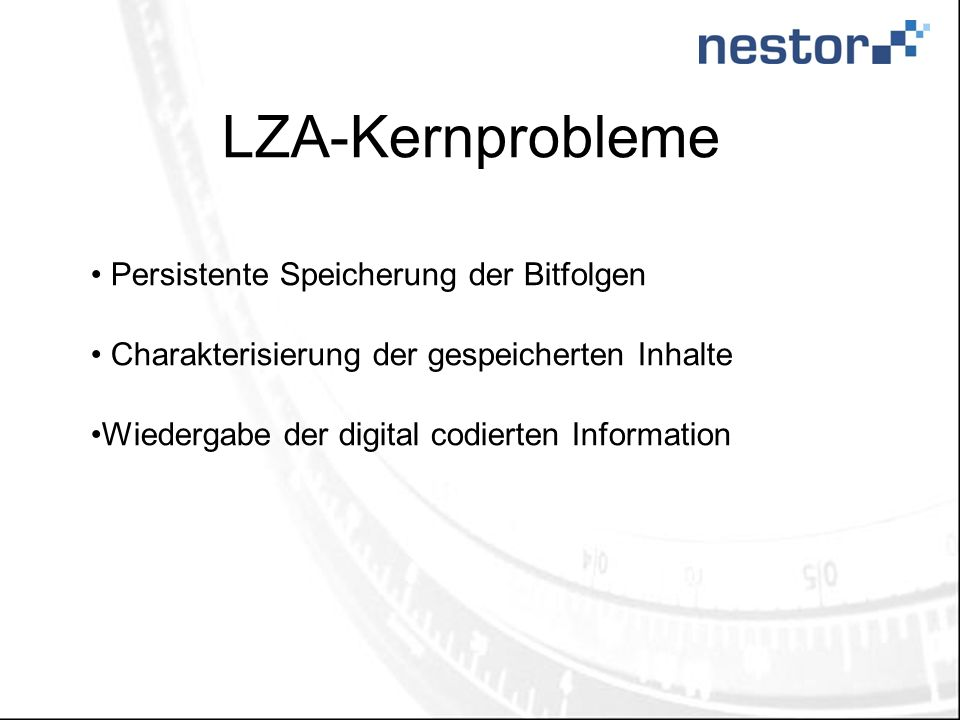 LZA-Kernprobleme Persistente Speicherung der Bitfolgen Charakterisierung der gespeicherten Inhalte Wiedergabe der digital codierten Information