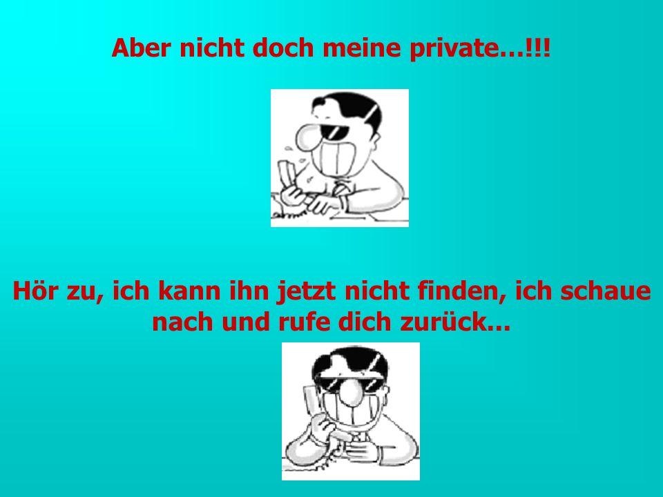 Aber nicht doch meine private…!!.