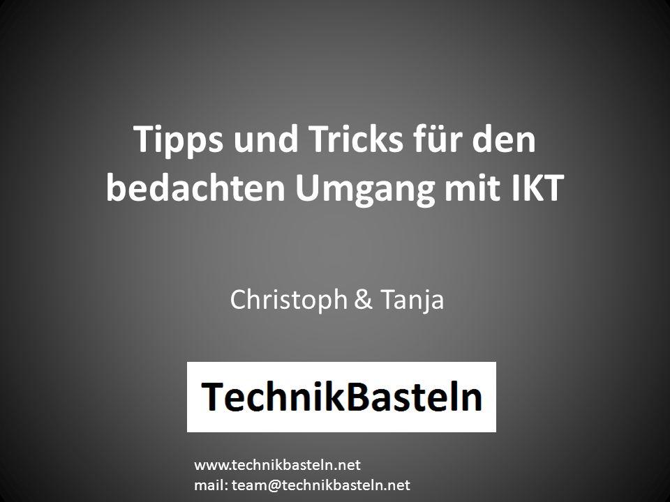 Tipps und Tricks für den bedachten Umgang mit IKT Christoph & Tanja www.technikbasteln.net mail: team@technikbasteln.net