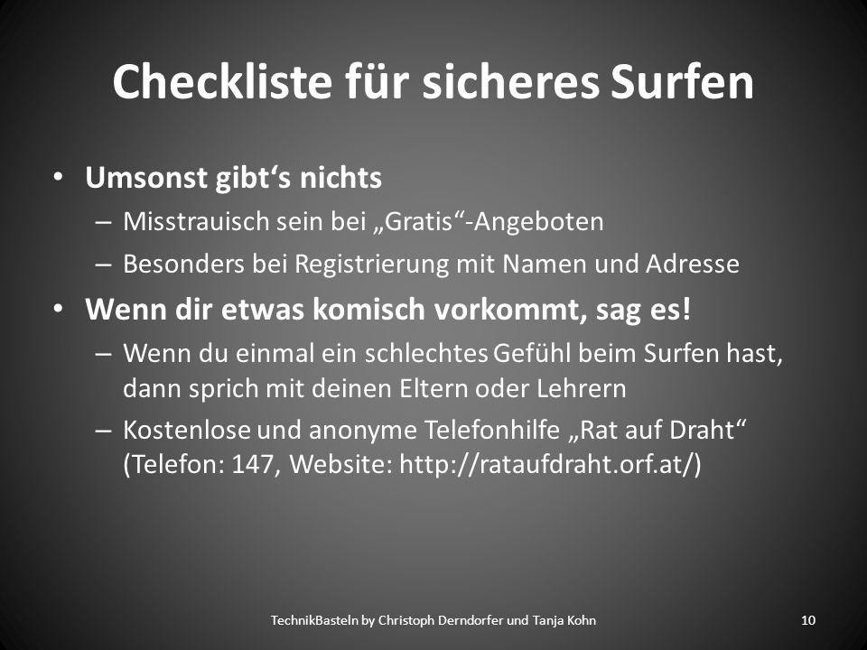 Checkliste für sicheres Surfen Umsonst gibts nichts – Misstrauisch sein bei Gratis-Angeboten – Besonders bei Registrierung mit Namen und Adresse Wenn dir etwas komisch vorkommt, sag es.
