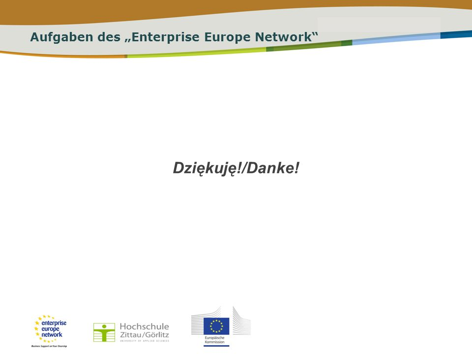 PLACE PARTNERS LOGO HERE Title of the presentation | Date | # Aufgaben des Enterprise Europe Network Dziękuję!/Danke!