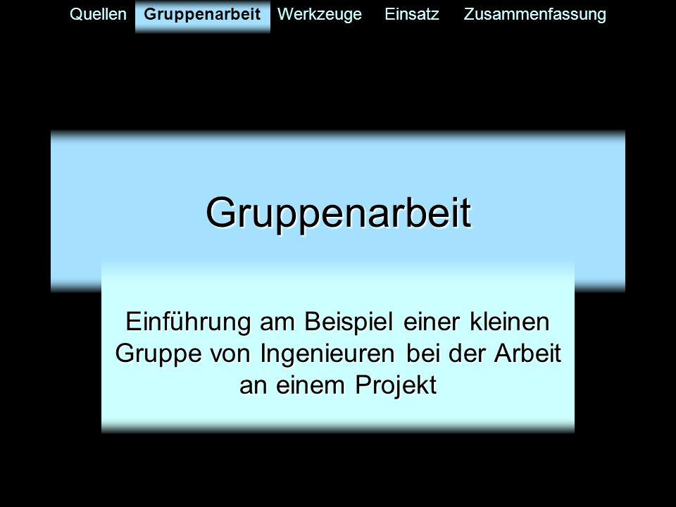GruppenarbeitWerkzeugeEinsatzZusammenfassungGruppenarbeit Einführung am Beispiel einer kleinen Gruppe von Ingenieuren bei der Arbeit an einem Projekt Gruppenarbeit