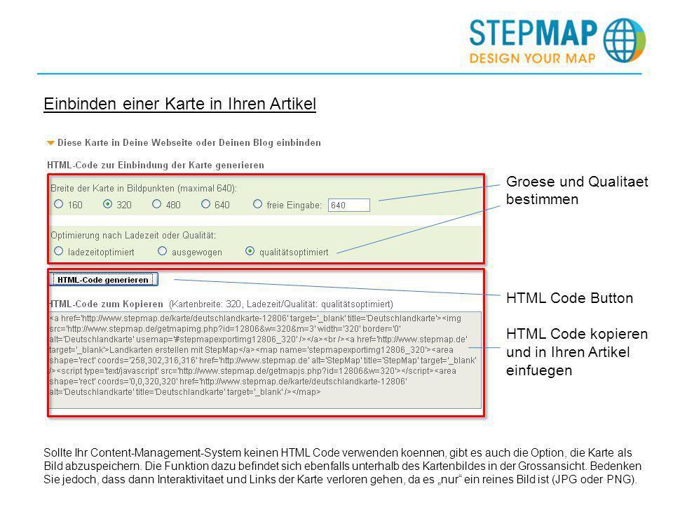 Einbinden einer Karte in Ihren Artikel Groese und Qualitaet bestimmen HTML Code Button HTML Code kopieren und in Ihren Artikel einfuegen Sollte Ihr Content-Management-System keinen HTML Code verwenden koennen, gibt es auch die Option, die Karte als Bild abzuspeichern.