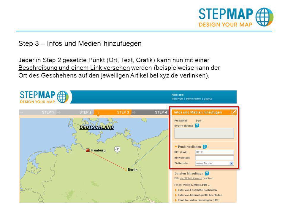 Step 3 – Infos und Medien hinzufuegen Jeder in Step 2 gesetzte Punkt (Ort, Text, Grafik) kann nun mit einer Beschreibung und einem Link versehen werden (beispielweise kann der Ort des Geschehens auf den jeweiligen Artikel bei xyz.de verlinken).