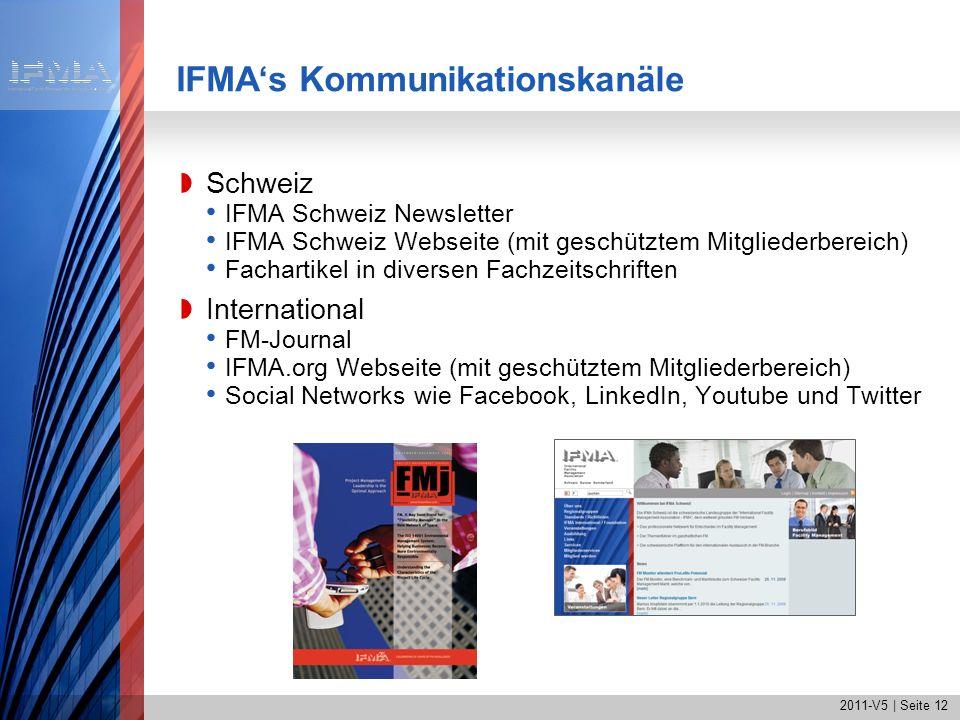 2011-V5 | Seite 12 IFMAs Kommunikationskanäle Schweiz IFMA Schweiz Newsletter IFMA Schweiz Webseite (mit geschütztem Mitgliederbereich) Fachartikel in