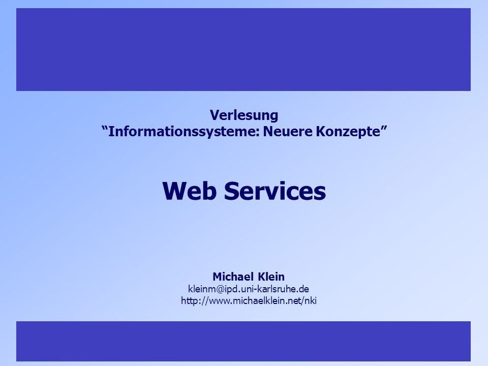 32 Vorlesung Informationssysteme: Neuere Konzepte, Teil I, Michael Klein 32 Problems with WSDL Matching Service incoming messages outgoing messages Message oriented service description Problems Not really new.
