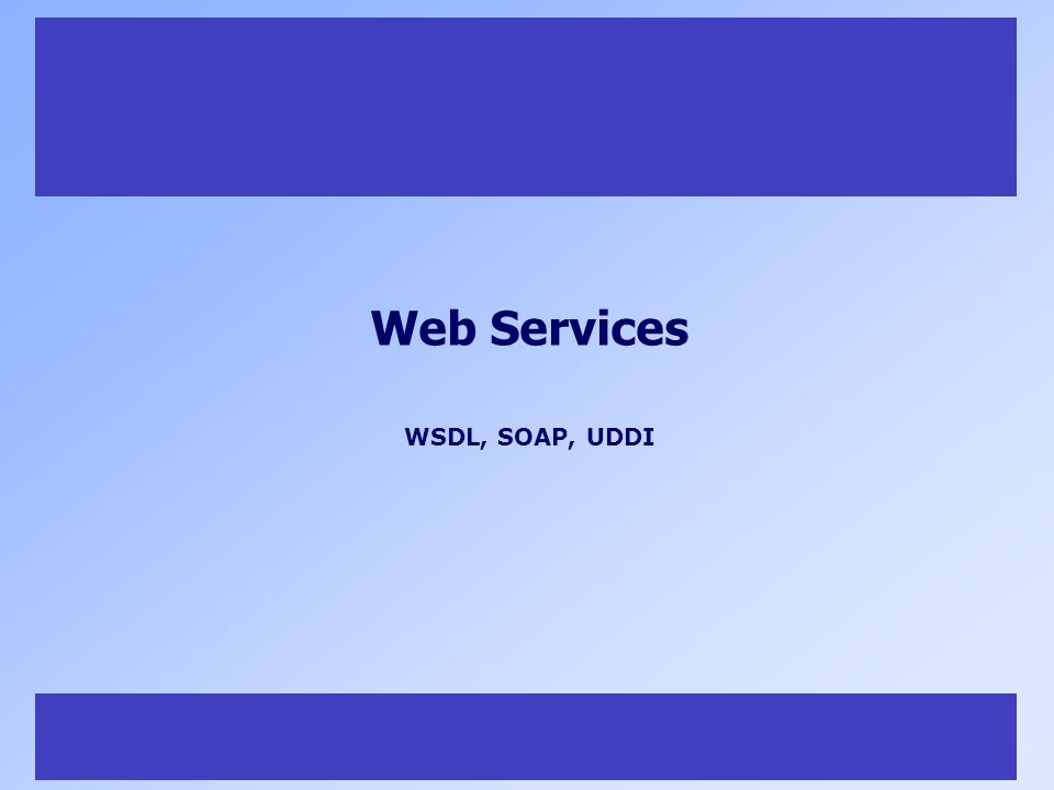 11 Web Services WSDL, SOAP, UDDI