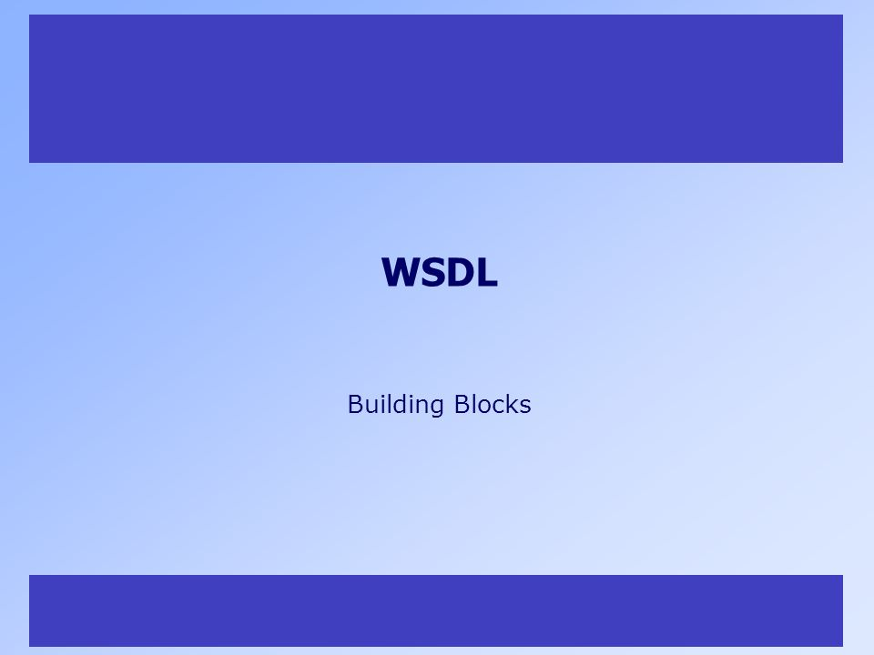 16 WSDL Building Blocks