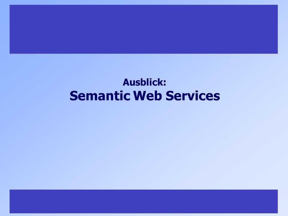 39 Ausblick: Semantic Web Services