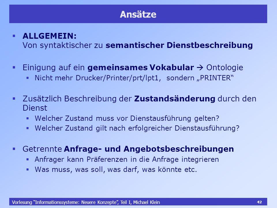 42 Vorlesung Informationssysteme: Neuere Konzepte, Teil I, Michael Klein 42 Ansätze ALLGEMEIN: Von syntaktischer zu semantischer Dienstbeschreibung Ei