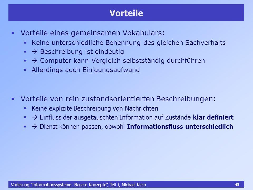 45 Vorlesung Informationssysteme: Neuere Konzepte, Teil I, Michael Klein 45 Vorteile Vorteile eines gemeinsamen Vokabulars: Keine unterschiedliche Ben