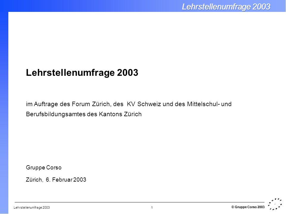 Lehrstellenumfrage 2003 © Gruppe Corso 2003 1 Lehrstellenumfrage 2003 im Auftrage des Forum Zürich, des KV Schweiz und des Mittelschul- und Berufsbild