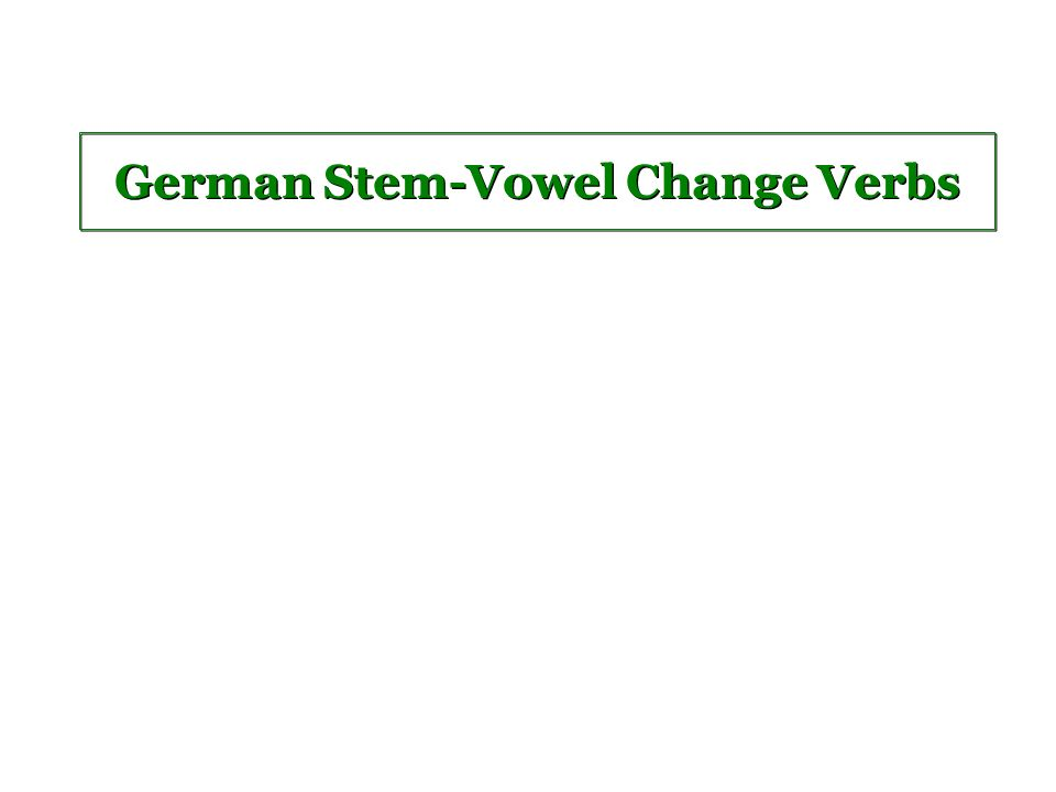 Stem-changing verbs Several verbs change their stem-vowel from e to i ( e ) and from a to ä.