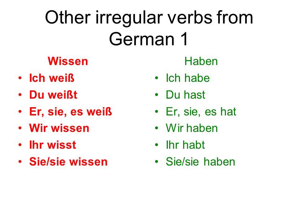 Other irregular verbs from German 1 Wissen Ich weiß Du weißt Er, sie, es weiß Wir wissen Ihr wisst Sie/sie wissen Haben Ich habe Du hast Er, sie, es h