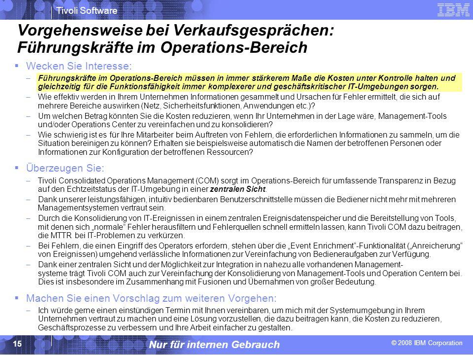 © 2008 IBM Corporation Tivoli Software Nur für internen Gebrauch 15 Vorgehensweise bei Verkaufsgesprächen: Führungskräfte im Operations-Bereich Wecken