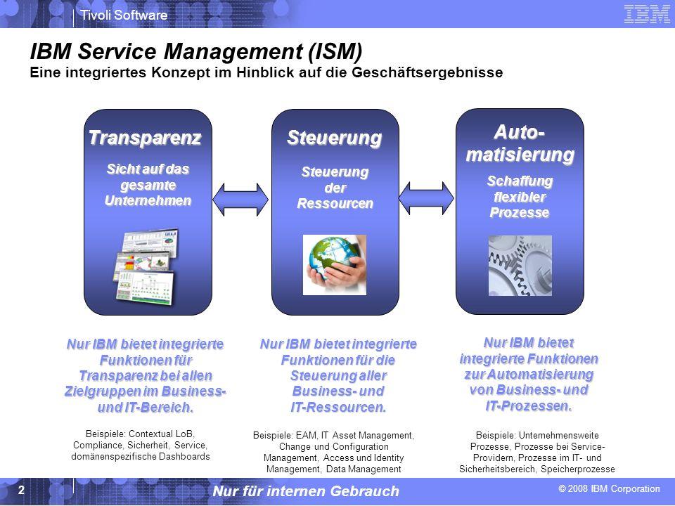 © 2008 IBM Corporation Tivoli Software Nur für internen Gebrauch 2 IBM Service Management (ISM) Eine integriertes Konzept im Hinblick auf die Geschäft