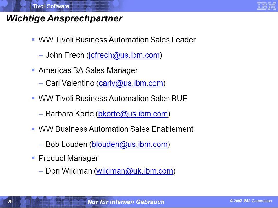 © 2008 IBM Corporation Tivoli Software Nur für internen Gebrauch 20 Wichtige Ansprechpartner WW Tivoli Business Automation Sales Leader –John Frech (j