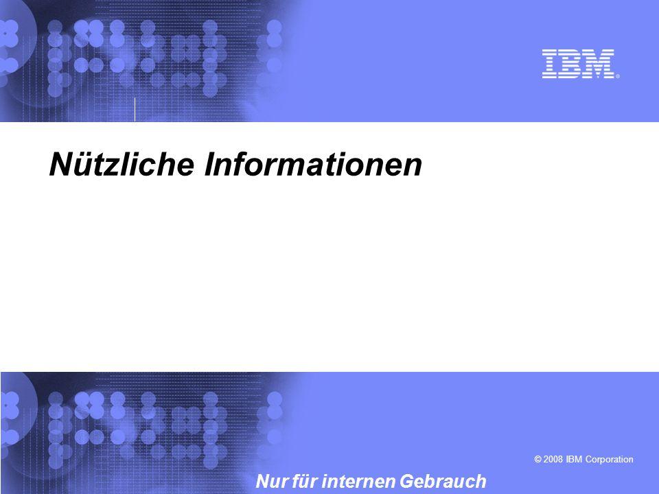 © 2008 IBM Corporation Nur für internen Gebrauch Nützliche Informationen