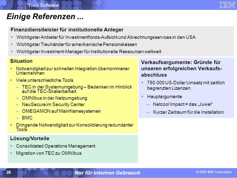 © 2008 IBM Corporation Tivoli Software Nur für internen Gebrauch 26 Einige Referenzen... Verkaufsargumente: Gründe für unseren erfolgreichen Verkaufs-