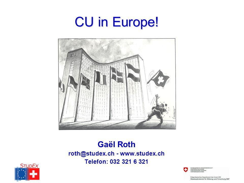 CU in Europe! Gaël Roth roth@studex.ch - www.studex.ch Telefon: 032 321 6 321