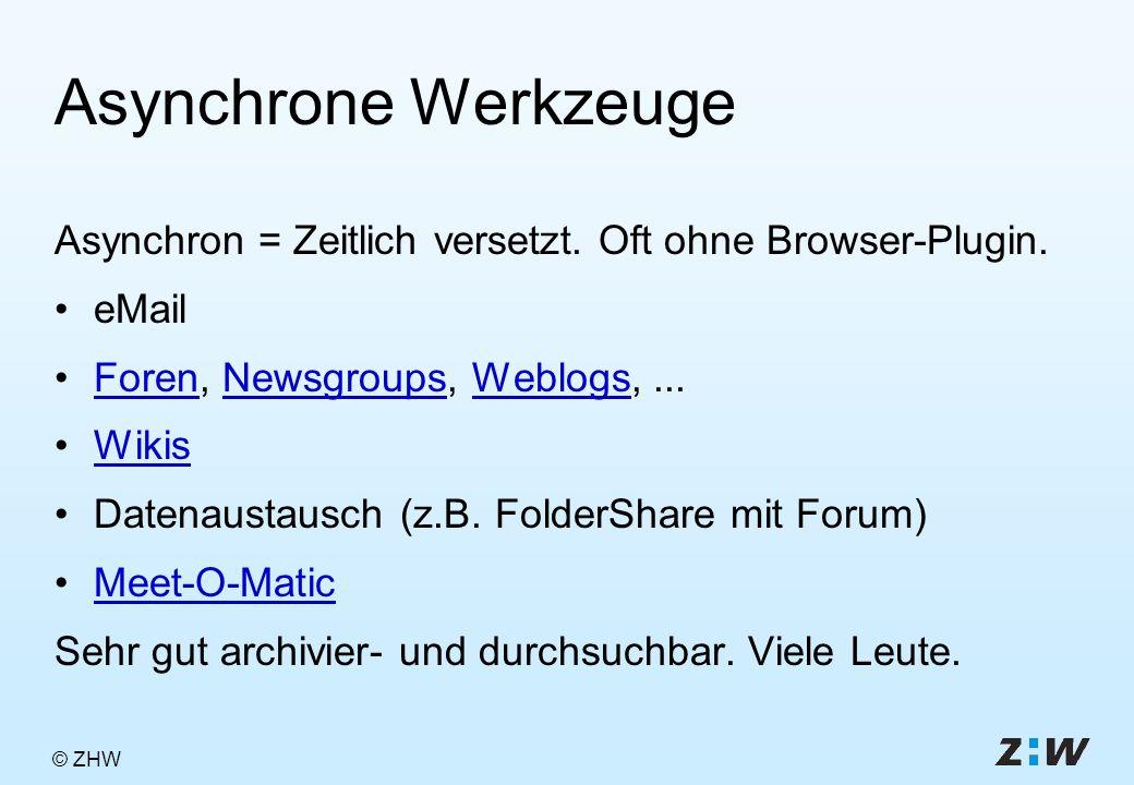 © ZHW Asynchrone Werkzeuge Asynchron = Zeitlich versetzt.