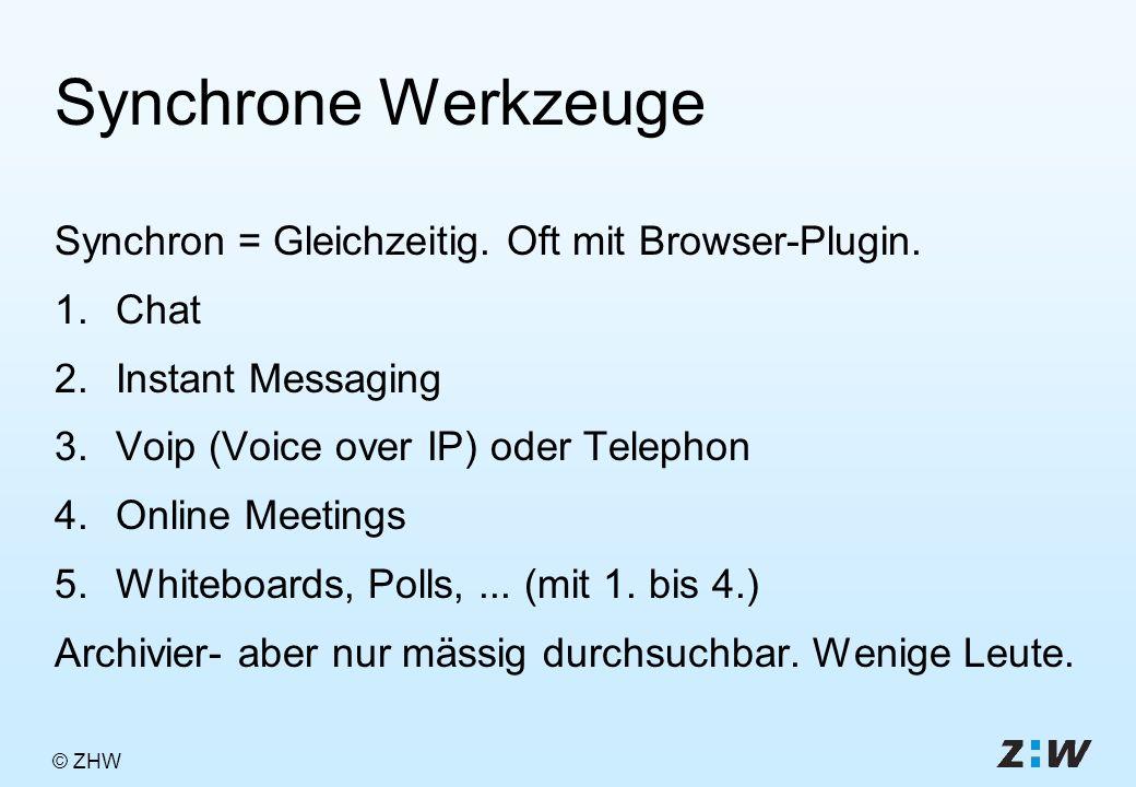 © ZHW Synchrone Werkzeuge Synchron = Gleichzeitig.