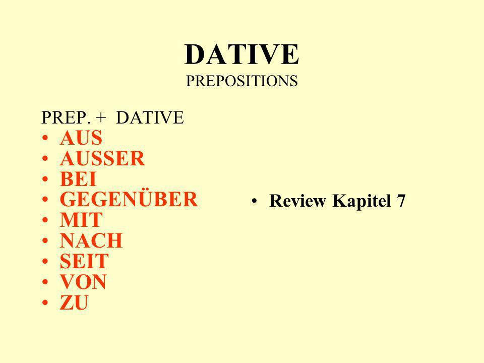 DATIVE PREPOSITIONS PREP. + DATIVE AUS AUSSER BEI GEGENÜBER MIT NACH SEIT VON ZU Review Kapitel 7