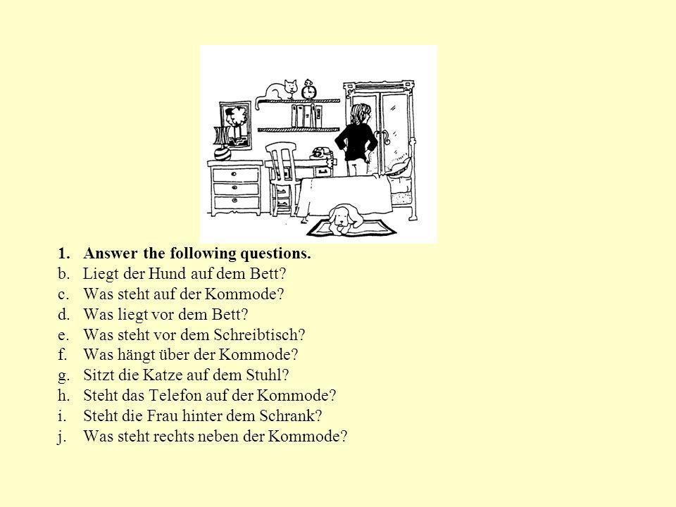 1.Answer the following questions. b. Liegt der Hund auf dem Bett.