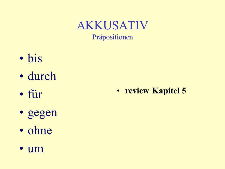 AKKUSATIV Präpositionen bis durch für gegen ohne um review Kapitel 5