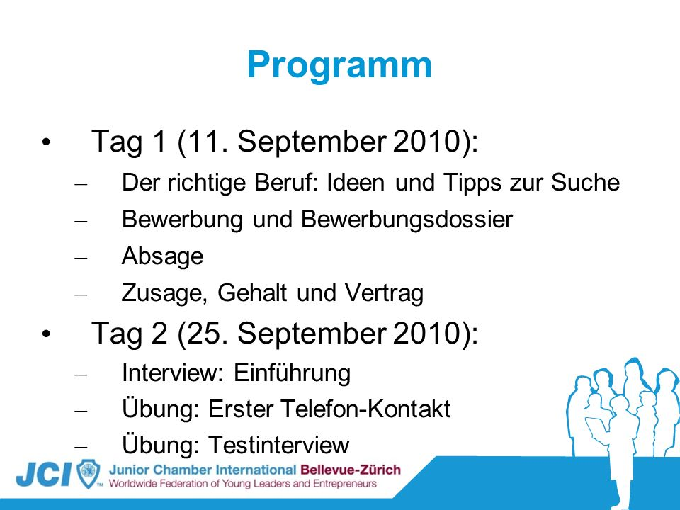 Programm Tag 1 (11. September 2010): – Der richtige Beruf: Ideen und Tipps zur Suche – Bewerbung und Bewerbungsdossier – Absage – Zusage, Gehalt und V