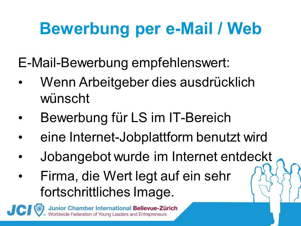 Bewerbung per e-Mail / Web E-Mail-Bewerbung empfehlenswert: Wenn Arbeitgeber dies ausdrücklich wünscht Bewerbung für LS im IT-Bereich eine Internet-Jo