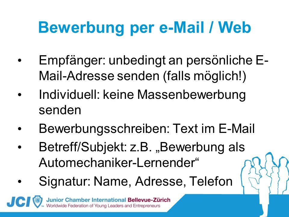 Bewerbung per e-Mail / Web Empfänger: unbedingt an persönliche E- Mail-Adresse senden (falls möglich!) Individuell: keine Massenbewerbung senden Bewer