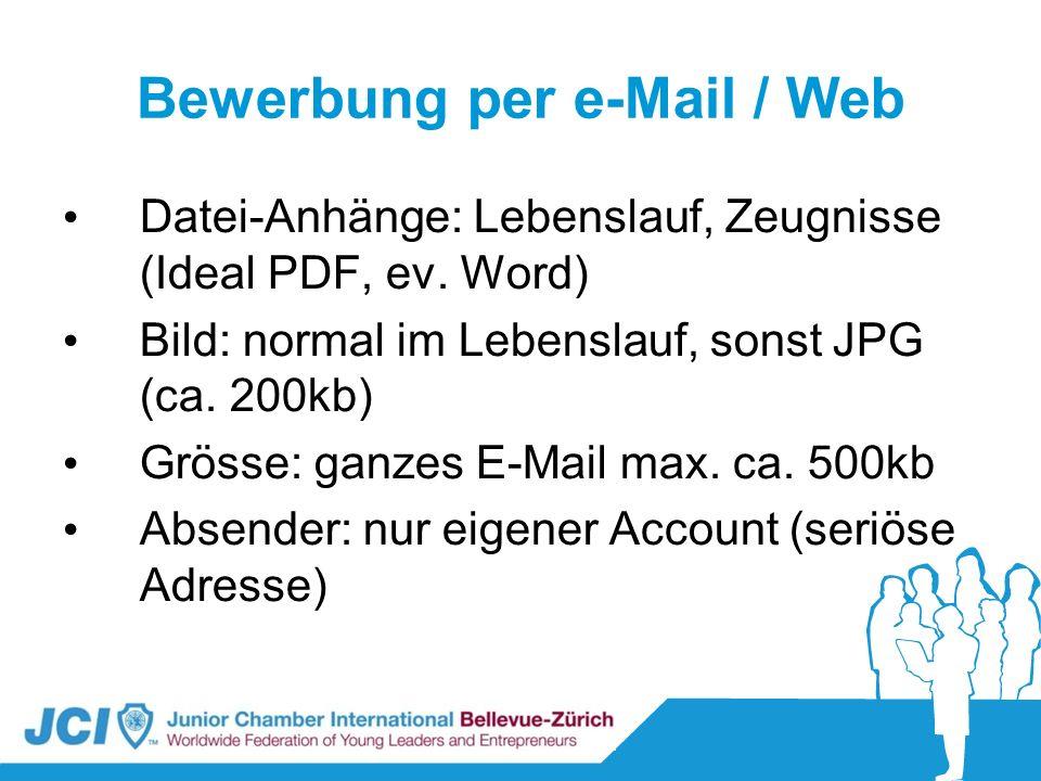 Bewerbung per e-Mail / Web Datei-Anhänge: Lebenslauf, Zeugnisse (Ideal PDF, ev. Word) Bild: normal im Lebenslauf, sonst JPG (ca. 200kb) Grösse: ganzes