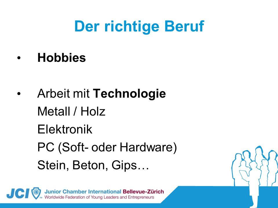 Der richtige Beruf Hobbies Arbeit mit Technologie Metall / Holz Elektronik PC (Soft- oder Hardware) Stein, Beton, Gips…