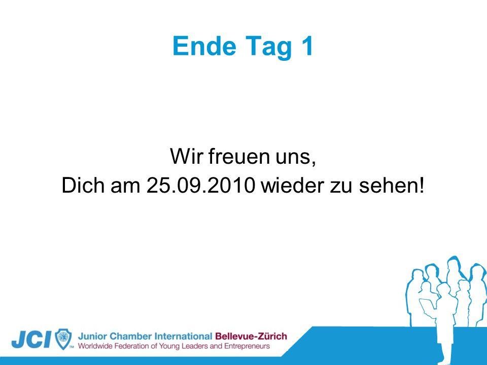 Ende Tag 1 Wir freuen uns, Dich am 25.09.2010 wieder zu sehen!